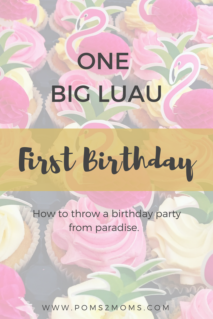 ONE Big Luau First Birthday - Poms2Moms